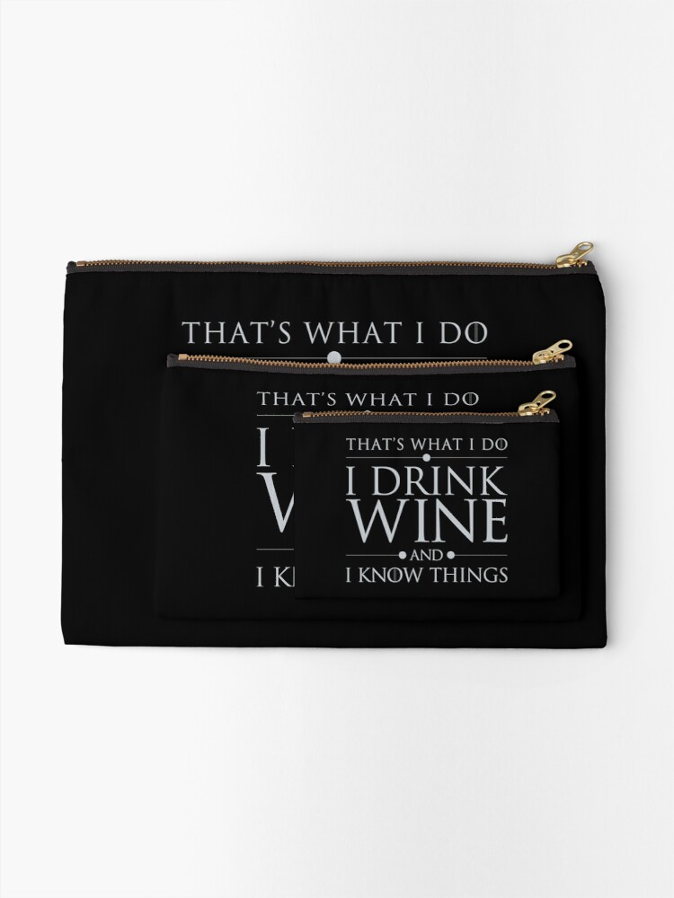 Alternate view of That's What I Do I Drink Wine and I Know Things Zipper Pouch