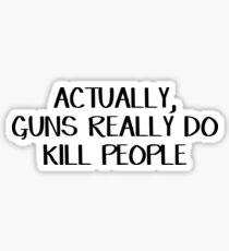Actually guns really do kill people Sticker