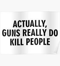 Actually guns really do kill people Poster