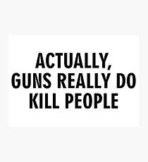 Actually guns really do kill people Photographic Print
