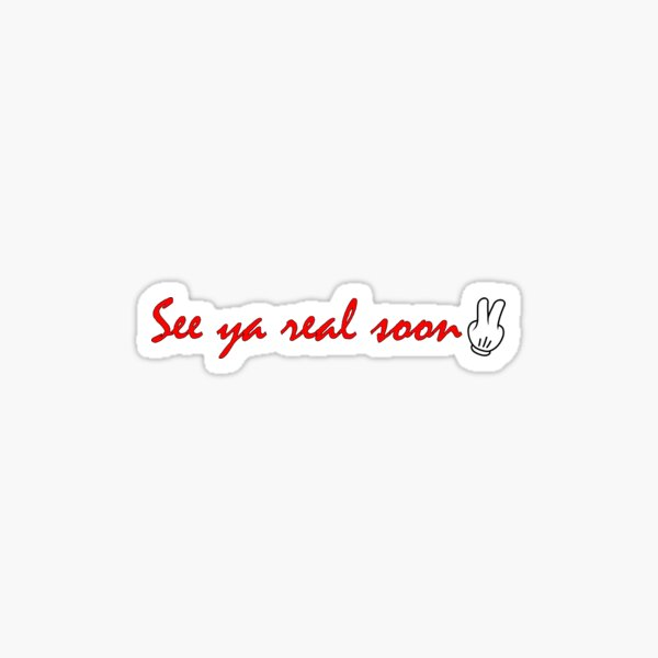 See Ya Real Soon Sticker