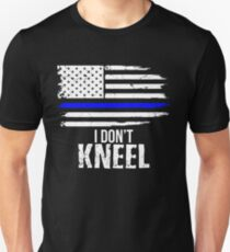 I Don't Kneel - Patriotic Stand For The Flag, Kneel For The Dead T-Shirt