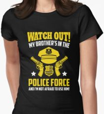 Watch Out! My Brother's In The Police Force And I'm Not Afraid To Use Him! T-Shirt