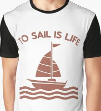 To sail is life t shirt Graphic T-Shirt