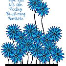 Get Well Card - Hope You're Soon Feeling Blue-ming Fantastic by Heatherian