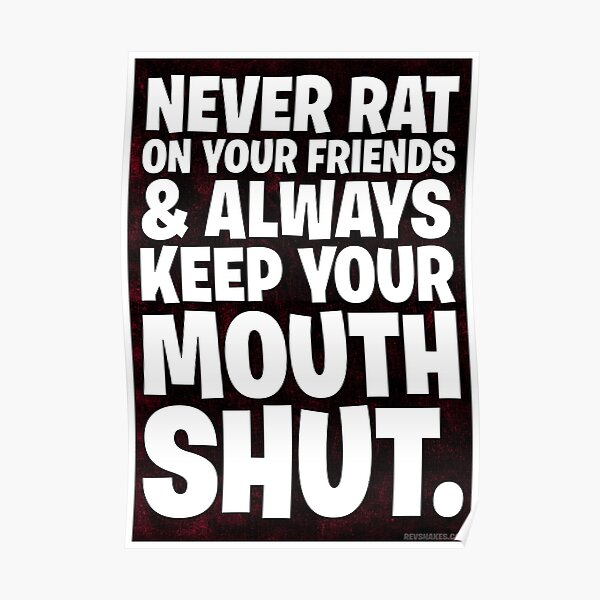 Never Rat On Your Friends and Always Keep Your Mouth Shut. Poster