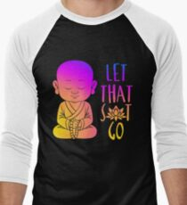 Let that sh!t go T-Shirt
