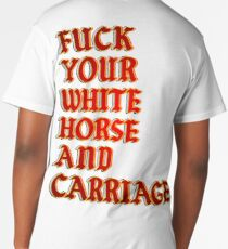 Fuck your white horse and a carriage Long T-Shirt