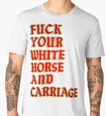 Fuck your white horse and a carriage Men's Premium T-Shirt