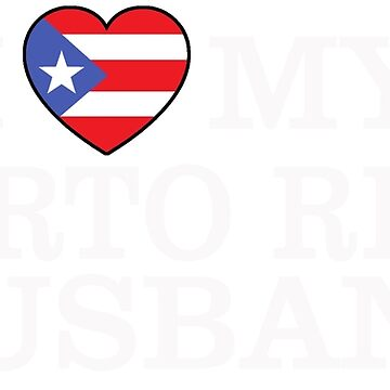 I love My Puerto Rican Husband by The-River
