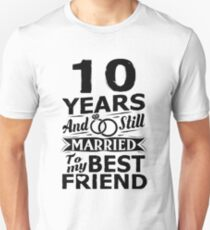 10th Wedding Anniversary Funny Married To Best Friend Unisex T-Shirt