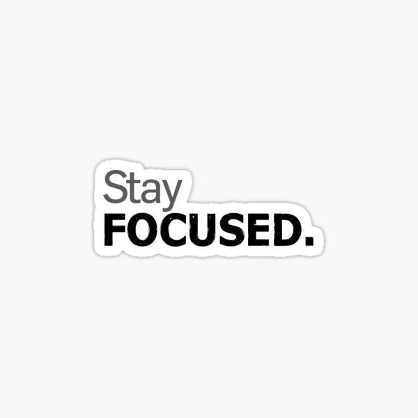 Stay Focused. Sticker