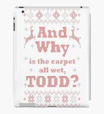 Christmas, And Why is the carpet all wet, TODD iPad Case/Skin