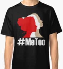 Say Metoo! Woman Stand for Righ. Me too T-shirt Classic T-Shirt