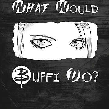 What would Buffy do? by Bloodysender