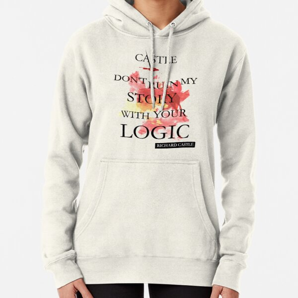 """Castle """"Don't Ruin My Story With Your Logic"""" Pullover Hoodie"""