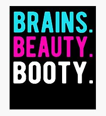 Brains Beauty Booty T-Shirt Photographic Print