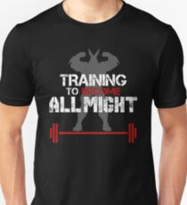 TRAINING TO BECOME ALL MIGHT T-Shirt
