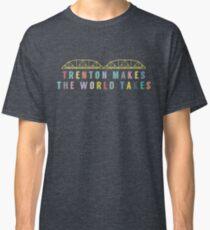 Trenton Makes, The World Takes Classic T-Shirt