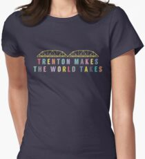 Trenton Makes, The World Takes Women's Fitted T-Shirt