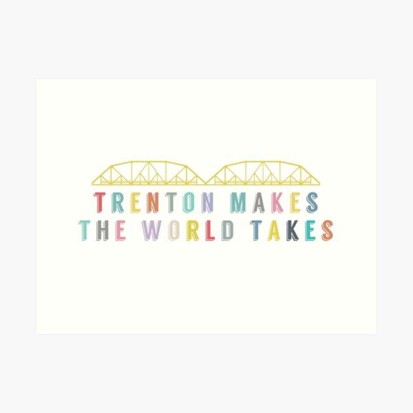 Trenton Makes, The World Takes Art Print