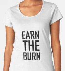 Earn The Burn Exercise Workout Women's Premium T-Shirt