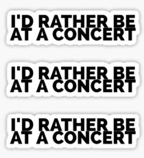 Rather be at a Concert  Sticker