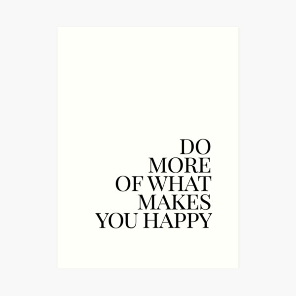 Do more of what makes you happy art Art Print