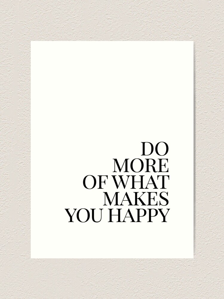 Alternate view of Do more of what makes you happy art Art Print