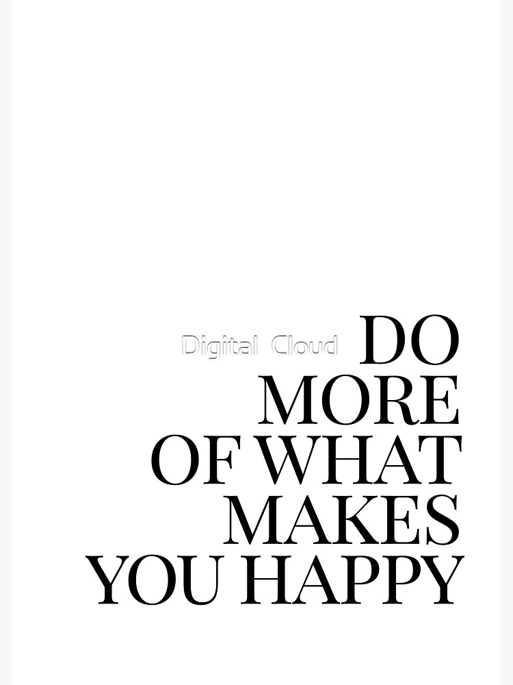 Do more of what makes you happy art by nth4ka
