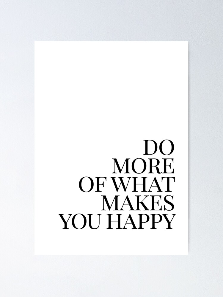 Alternate view of Do more of what makes you happy art Poster