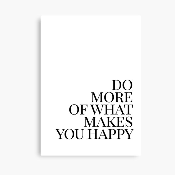 Do more of what makes you happy art Canvas Print