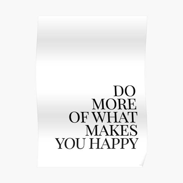 Do more of what makes you happy art Poster