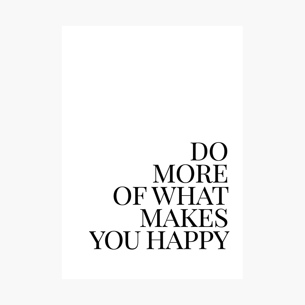 Do more of what makes you happy art Photographic Print