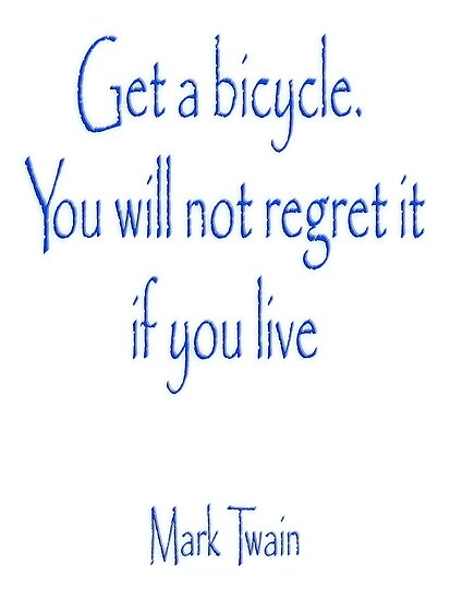 MARK TWAIN, Get a bicycle. You will not regret it if you live. Bike, Cycling, on WHITE by TOM HILL - Designer