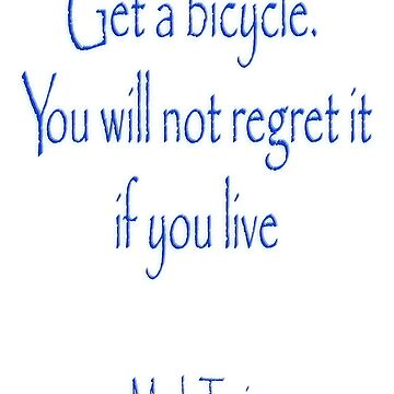 MARK TWAIN, Get a bicycle. You will not regret it if you live. Bike, Cycling, on WHITE by TOMSREDBUBBLE