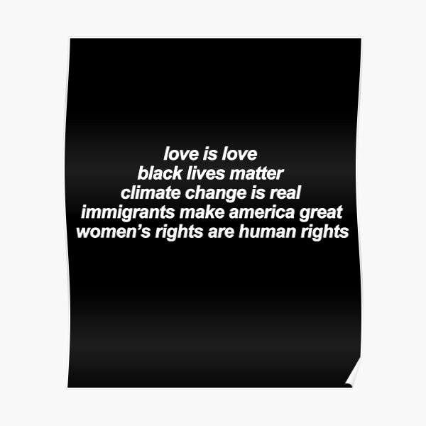 Love Is Love, Black Lives Matter, Climate Change is Real, Immigrants Make America Great, Women's rights are human rights Poster