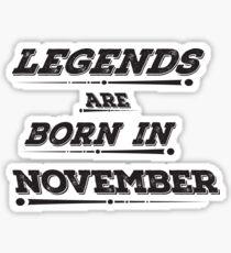 Legends Are Born In November Sticker