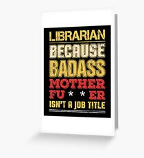Librarian Job Title Badass Funny Humor Cool Work Related Greeting Card