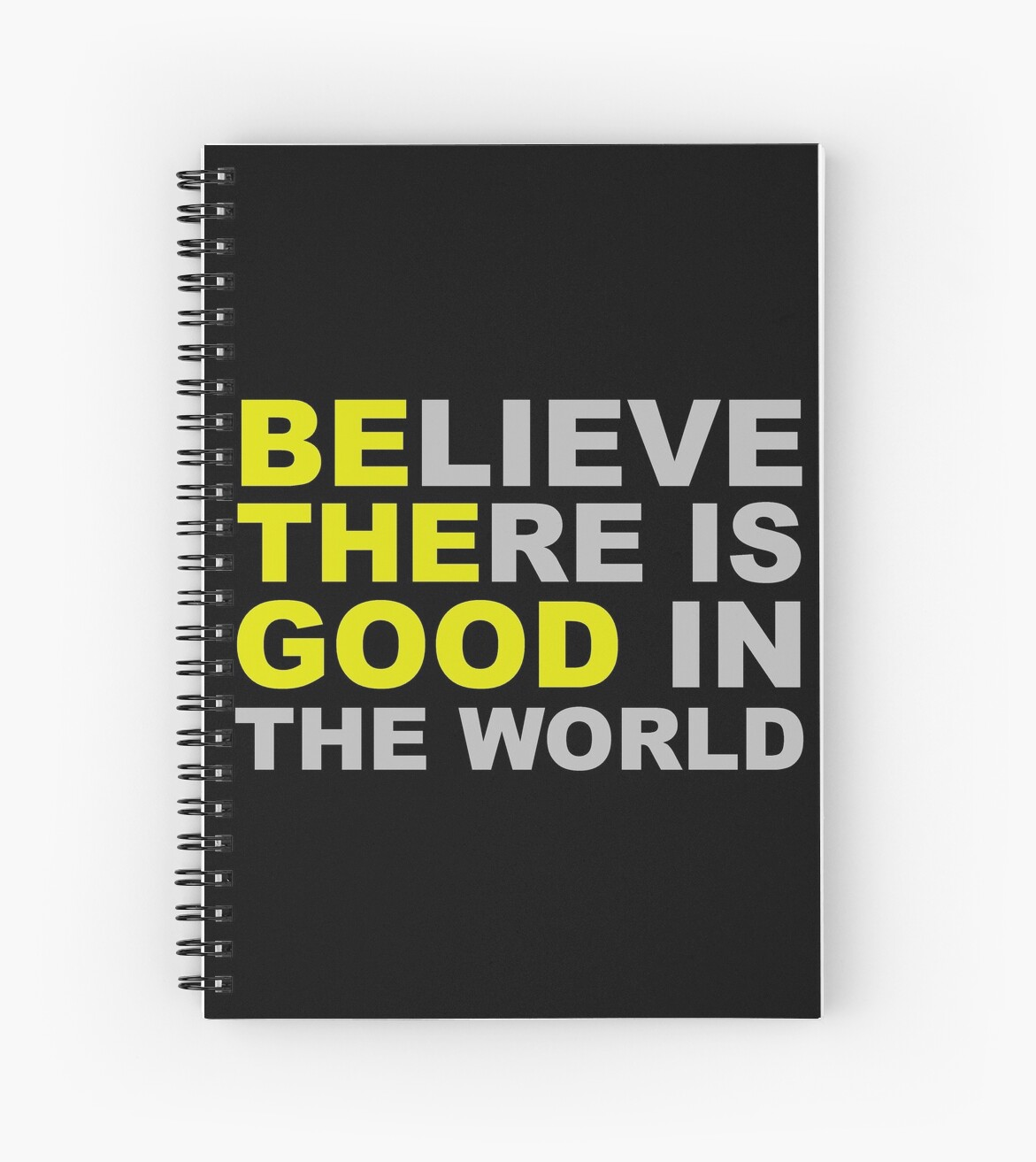 Believe There Is Good In The World Be The Good Inspirational