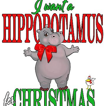 I want a Hippopotamus for Christmas by Hippogal