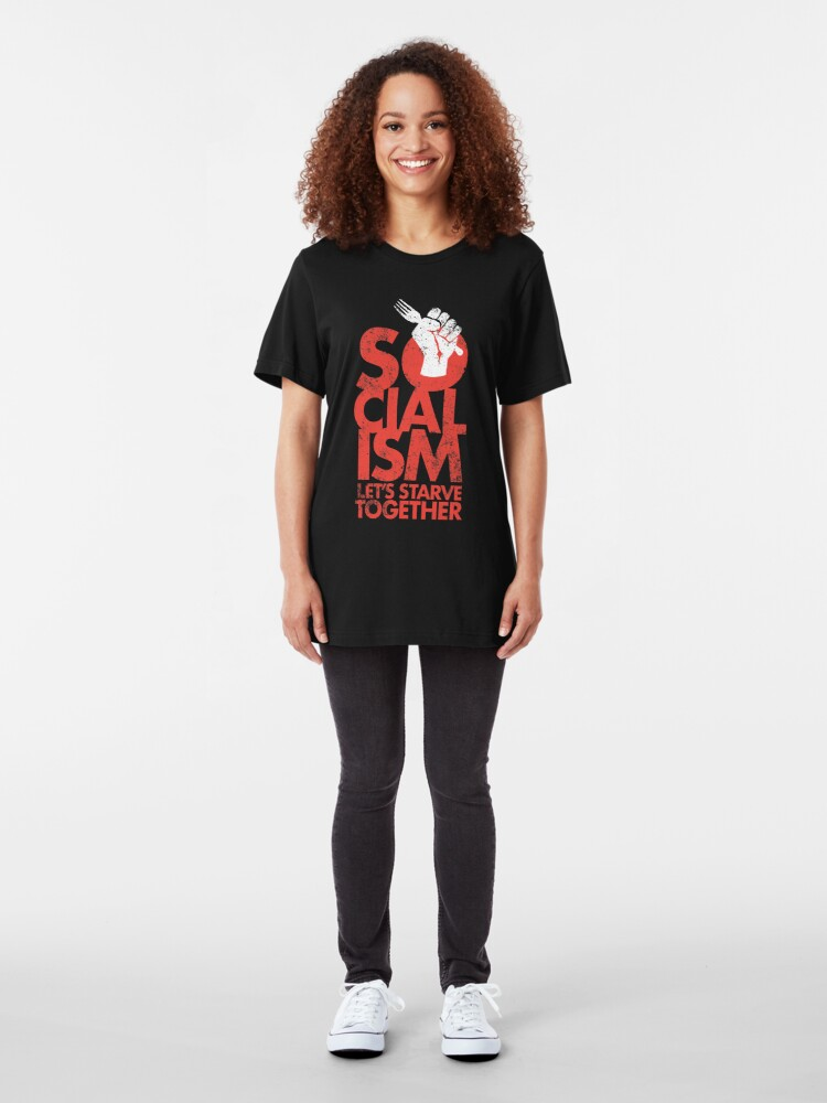 Alternate view of Socialism - Let's Starve Together Sarcastic Funny Merchandise Slim Fit T-Shirt