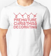 Stop premature christmas decorating T-Shirt