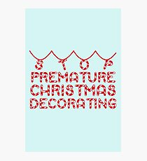 Stop premature christmas decorating Photographic Print