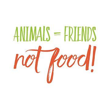 Vegan - Animals = friends, not food by samiluan