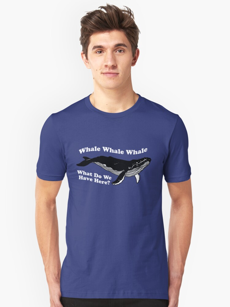 Whale Whale Whale What Do We Have Here Unisex T-Shirt Front