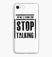 Do me a Favor and Stop Talking! - Funny Humor Saying  iPhone Case/Skin