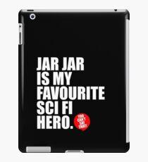 JAR JAR IS MY FAVOURITE SCI FI HERO iPad Case/Skin