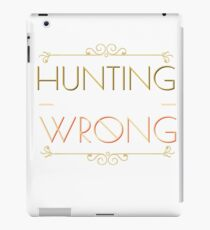 Either You Like Hunting or You are Wrong iPad Case/Skin