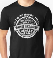 """I'D BE HAPPY TO DEMONSTRATE WHAT """" DRINKS LIKE A GIRL """" REALLY MEANS T-Shirt"""